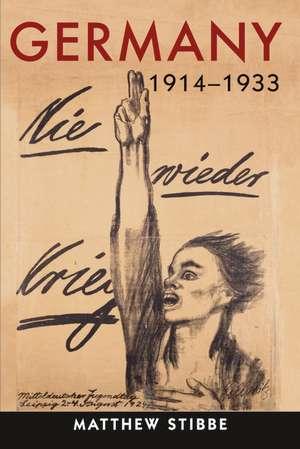 Germany, 1914-1933:  Politics, Society and Culture de Matthew Stibbe