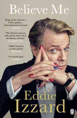 Believe Me: A Memoir of Love, Death and Jazz Chickens de Eddie Izzard
