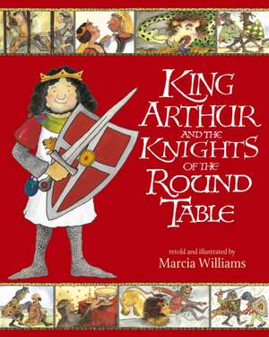 King Arthur and the Knights of the Round Table de Marcia Williams