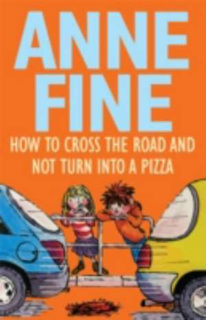 How to Cross the Road and Not Turn into a Pizza de Anne Fine