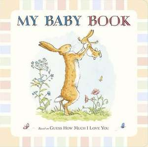 McBratney, S: Guess How Much I Love You: My Baby Book de Sam McBratney