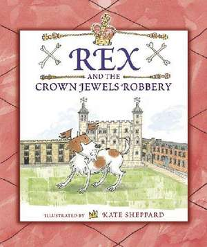 Sheppard, K: Rex and the Crown Jewels Robbery