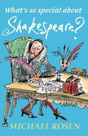 What's So Special About Shakespeare? de Michael Rosen