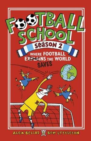 Football School Season 2: Where Football Explains the World de Alex Bellos