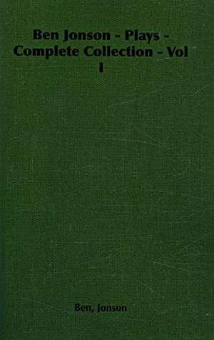Ben Jonson - Plays - Complete Collection - Vol I de Ben Jonson