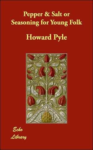 Pepper & Salt or Seasoning for Young Folk de Howard Pyle