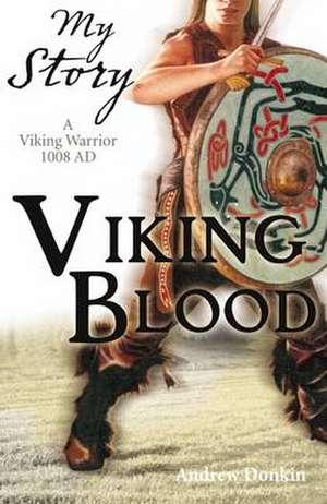 Viking Blood; A Viking Warrior AD 1008