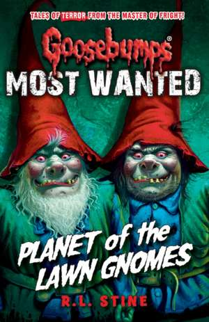 Most Wanted: Planet of the Lawn Gnomes de R. L. Stine