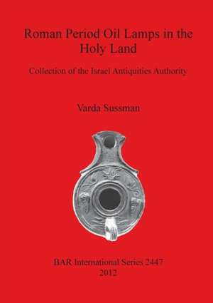 Roman Period Oil Lamps in the Holy Land:  Collection of the Israel Antiquities Authority de V. Sussman