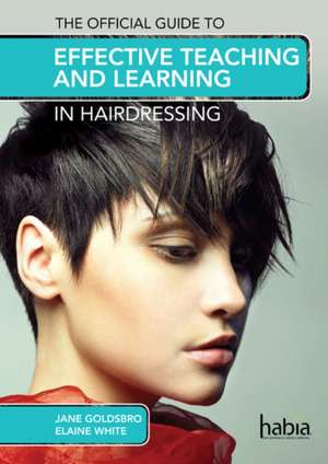 The Official Guide to Effective Teaching and Learning in Hairdressing imagine