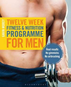 Twelve Week Fitness and Nutrition Programme for Men: Real Results - No Gimmicks - No Airbrushing de Gavin Morey