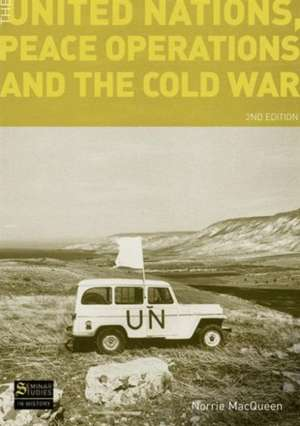 The United Nations, Peace Operations and the Cold War de Norrie MacQueen