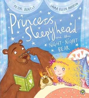 Princess Sleepyhead and the Night-Night Bear de Peter Bently