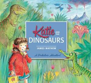 Katie: Katie and the Dinosaurs de James Mayhew