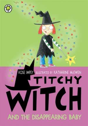 Titchy Witch and the Disappearing Baby de Rose Impey