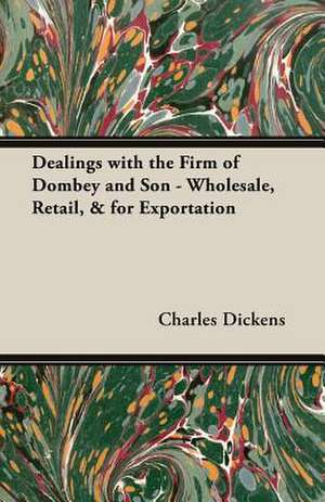 Dealings with the Firm of Dombey and Son - Wholesale, Retail, & for Exportation de Charles Dickens