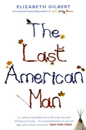 The Last American Man de Elizabeth Gilbert