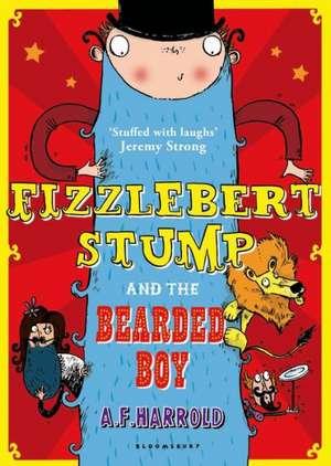 Fizzlebert Stump and the Bearded Boy de A. F. Harrold