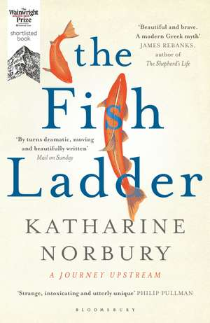 The Fish Ladder: A Journey Upstream de Katharine Norbury