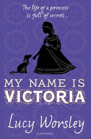My Name Is Victoria de Lucy Worsley