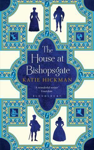The House at Bishopsgate de Katie Hickman