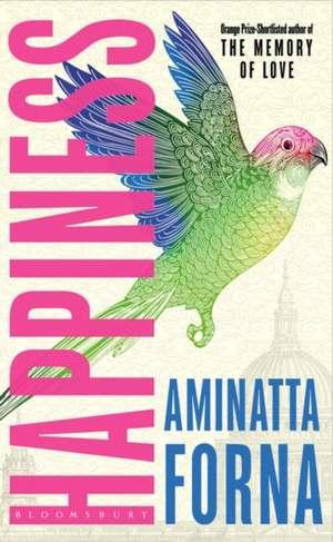 Happiness de Aminatta Forna