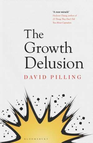 The Growth Delusion: The Wealth and Well-Being of Nations de David Pilling
