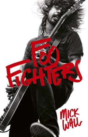 Foo Fighters de Mick Wall