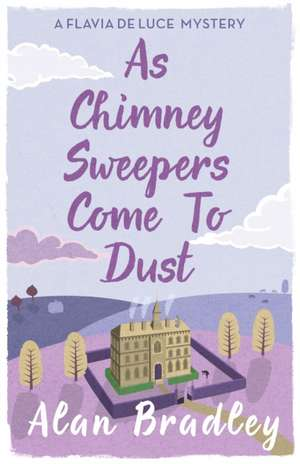 As Chimney Sweepers Come To Dust de Alan Bradley