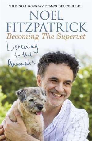 Listening to the Animals: Becoming The Supervet de Noel Fitzpatrick