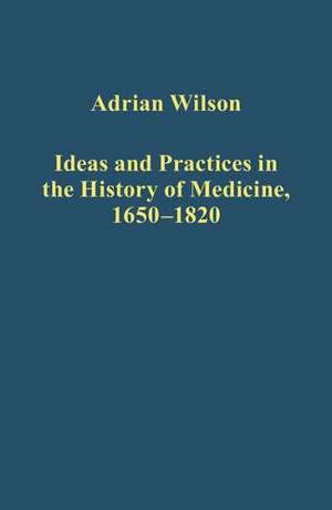 Ideas and Practices in the History of Medicine. 1650-1850