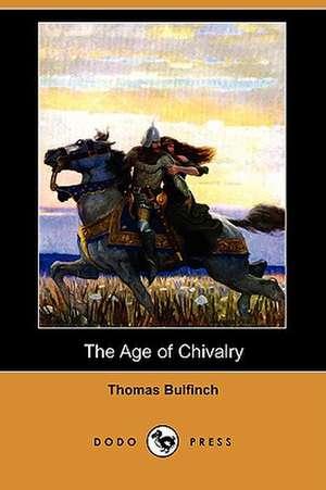 The Age of Chivalry (Dodo Press) de Thomas Bulfinch
