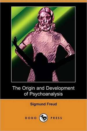 The Origin and Development of Psychoanalysis (Dodo Press) de Sigmund Freud