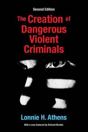 The Creation of Dangerous Violent Criminals de Lonnie Athens