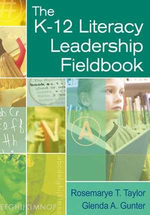 The K-12 Literacy Leadership Fieldbook de Rosemarye T. Taylor