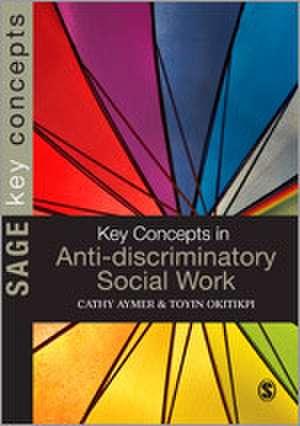 Key Concepts in Anti-Discriminatory Social Work de Toyin Okitikpi