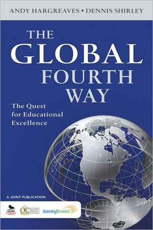 The Global Fourth Way: The Quest for Educational Excellence de Andrew Hargreaves