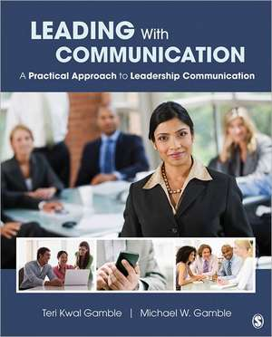 Leading With Communication: A Practical Approach to Leadership Communication de Teri Kwal Gamble