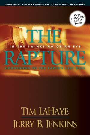 The Rapture:  In the Twinkling of an Eye, Countdown to the Earth's Last Days de Tim F. LaHaye
