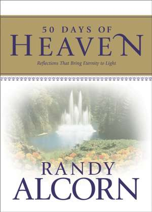 50 Days of Heaven:  Reflections That Bring Eternity to Light de Randy Alcorn