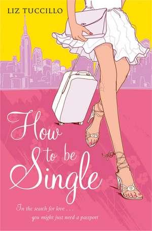 How to be Single de Liz Tuccillo
