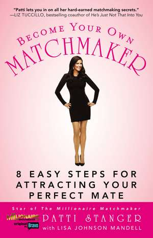 Become Your Own Matchmaker: 8 Easy Steps for Attracting Your Perfect Mate de Patti Stanger
