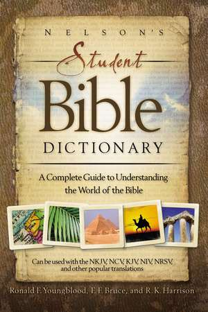 Nelson's Student Bible Dictionary: A Complete Guide to Understanding the World of the Bible de Ronald F. Youngblood