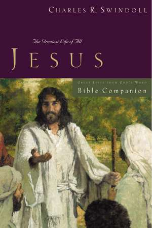 Great Lives: Jesus Bible Companion: The Greatest Life of All de Charles R. Swindoll