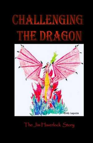 Challenging the Dragon:  A World Vision de Jim Haverlock