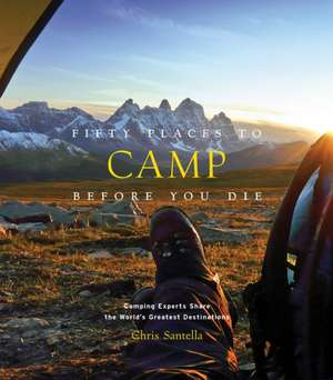 Fifty Places to Camp Before You Die de Chris Santella