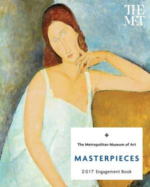 Masterpieces 2017 Engagement Book:  365 Days of Masterpieces 2017 Calendar de Metropolitan Museum of Art