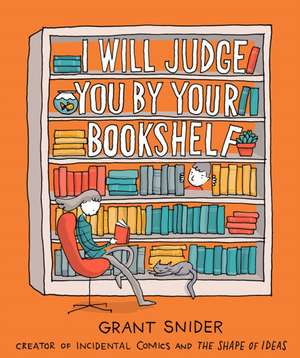 I Will Judge You by Your Bookshelf de Grant Snider