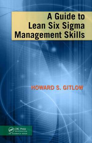 A Guide to Lean Six Sigma Management Skills de Howard S. Gitlow