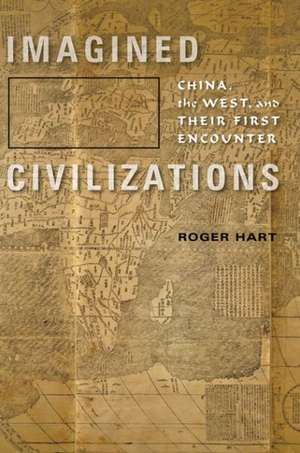 Imagined Civilizations – China, the West, and their First Encounter imagine